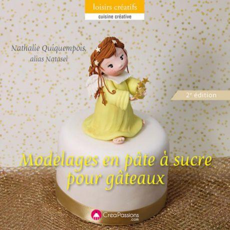 Modelages en pâte à sucre pour gâteaux 2e édition